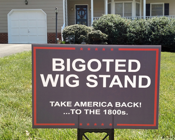 Bigoted Wig Stand: Take America Back! ...To the 1800s.